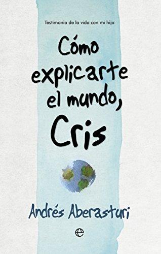 Descargar Libro Cómo Explicarte El Mundo, Cris (Fuera de colección) de Andrés Aberasturi Ferrer