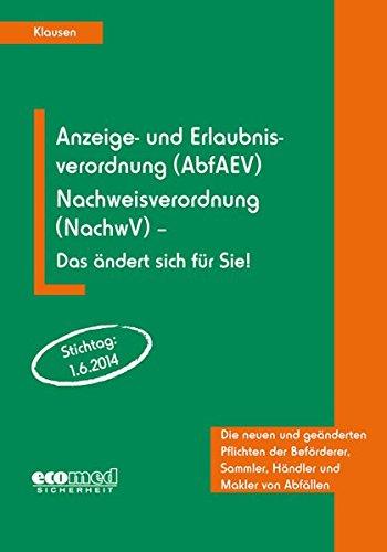 Anzeige- und Erlaubnisverordnung (AbfAEV), Nachweisverordnung (NachwV) - Das ändert sich für Sie!: Die neuen und geänderten Pflichten der Beförderer, Sammler, Händler und Makler von Abfällen