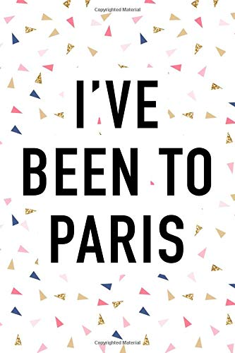 I've Been To Paris: A 6x9 Inch Matte Softcover Journal Notebook With 120 Blank Lined Pages And A Popular Wanderlust European Holiday Cover Slogan por GetThread Confetti Journals
