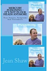 Mercury Poisoning It's Not In Our Heads Anymore: True Stories, Symptoms And Treatments: Volume 2 Paperback