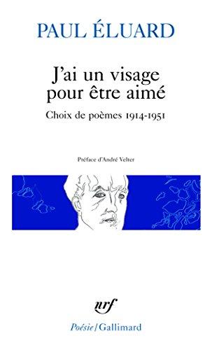 J'ai un visage pour être aimé: Choix de poèmes 1914-1951
