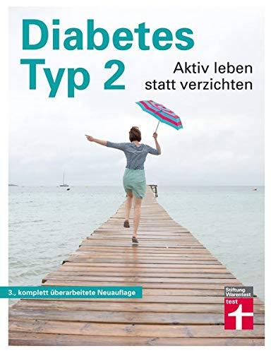Diabetes Typ 2 - Aktiv leben statt verzichten - Praxisnahe Erklärungen - Symptome, Ursachen, Behandlung, Ernährung und Bewegung (Bücher Diabetes)