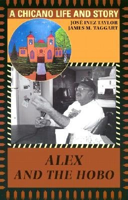 By Jose Inez Taylor ; James M Taggart ; Jos Taylor ; James M Taggart ( Author ) [ Alex and the Hobo: A Chicano Life and Story By Jul-2003 Paperback (Alex Hobo)