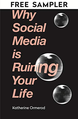Why Social Media is Ruining Your Life: FREE SAMPLER (English Edition)