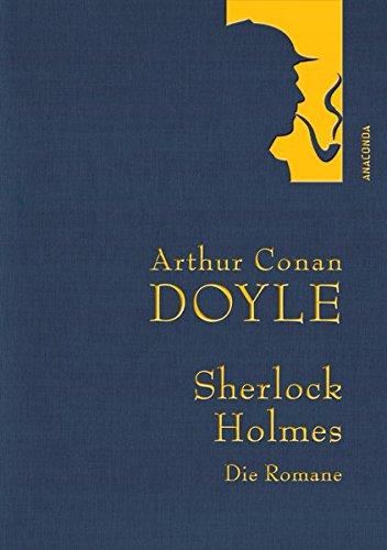 Arthur Conan Doyle: Sherlock Holmes - Die Romane - Eine Studie in Scharlachrot - Das Zeichen der Vier - Der Hund der Baskervilles - Das Tal des Grauens (Leinenausgabe) (Anaconda Gesammelte Werke)