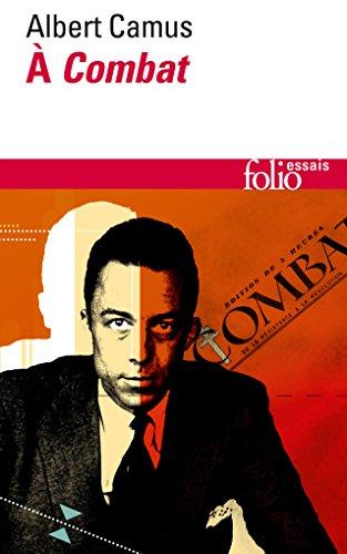 À «Combat»: Éditoriaux et articles (1944-1947) par Albert Camus