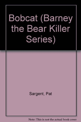 Bobcat (Barney the Bear Killer Series) by Pat Sargent (2003-04-30)