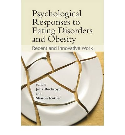 [(Psychological Responses to Eating Disorders and Obesity: Recent and Innovative Work)] [Author: Julia Buckroyd] published on (April, 2008)