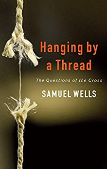 Hanging by a Thread by [Samuel Wells]