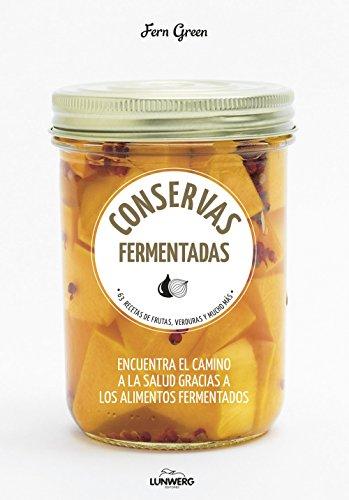 Conservas fermentadas: 63 recetas de frutas, verduras y mucho más (Come Verde) por Fern Green