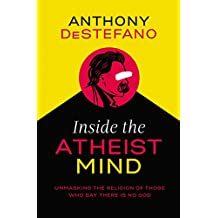 Inside the Atheist Mind: Unmasking the Religion of Those Who Say There Is No God (English Edition)
