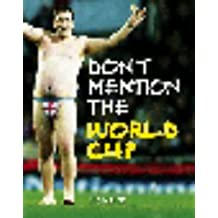 Don't Mention the World Cup: A History of England-Germany Rivalry from the War to the World Cup