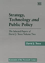Strategy, Technology and Public Policy: v. 2: Selected Papers of David J.Teece (Economists of the Twentieth Century Series)