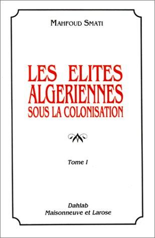 Les Elites algériennes sous la colonisation, tome 1