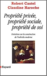 Propriété privée, propriété sociale, propriété de soi. Entretiens sur la construction de l'individu moderne