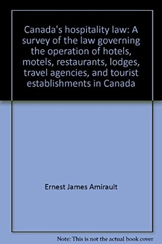 Canada's hospitality law: A survey of the law governing the operation of hotels, motels, restaurants, lodges, travel agencies, and tourist establishments in
