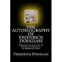 The Autobiography of Frederick Douglass: Narrative of the Life of Frederick Douglass, an American Slave