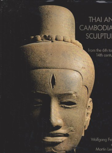 Thai and Cambodian Sculpture: From Sixth to the Fourteenth Centuries: From the 6th to the 14th Centuries