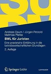 BWL für Juristen: Eine Praxisnahe Einführung in die Betriebswirtschaftlichen Grundlagen (German Edition)