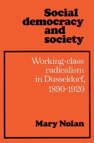 Social Democracy Society Dusseldorf: Working Class Radicalism in D¿sseldorf, 1890-1920: Working Class Radicalism in Dusseldorf, 1890-1920