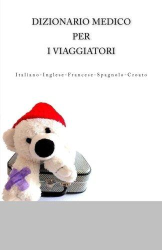 Dizionario Medico per i Viaggiatori: Italiano-Inglese-Francese-Spagnolo-Croato