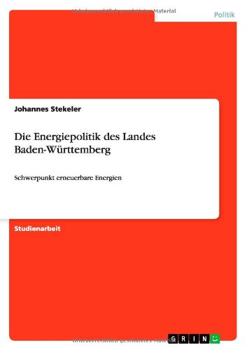Die Energiepolitik des Landes Baden-Württemberg: Schwerpunkt erneuerbare Energien