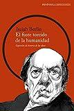 El fuste torcido de la humanidad: Capítulos de historia de las ideas (IMPRESCINDIBLES)