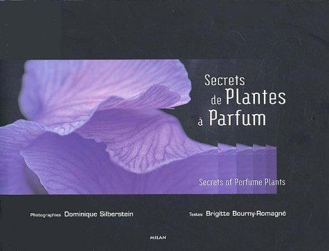 Secrets de Plantes à Parfum. Secrets of Perfume Plants par Brigitte Bourny-Romagné
