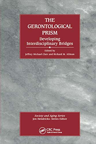 The Gerontological Prism: Developing Interdisciplinary Bridges: Developing Interdisciplinary Bridges (Society and Aging Series) (English Edition)