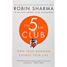 The 5 Am Club: Own Your Morning. Elevate Your Life.