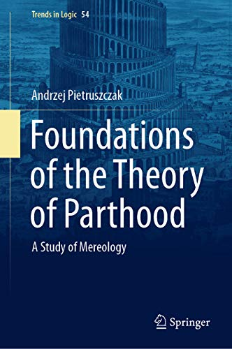 Foundations of the Theory of Parthood: A Study of Mereology (Trends in Logic Book 54) (English Edition)