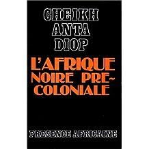 L'Afrique noire précoloniale : Etude comparée des systèmes politiques et sociaux de l'Europe et de l'Afrique Noire, de l'Antiquité à la formation des Etats modernes