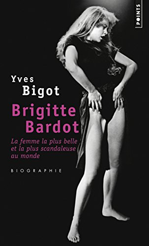 Brigitte Bardot. La femme la plus belle ...