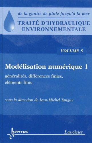 Traité d'hydraulique environnementale : Volume 5, Modélisation numérique, généralités, différences finies, éléments finis
