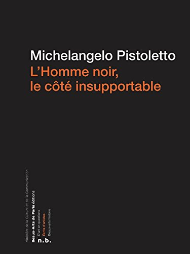 L'Homme noir, le côté insupportable (Ecrits d'artistes) par Michelangelo Pistoletto