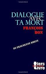 Dialogue avec ta mort: 80 fragments brefs