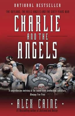 By Alex Caine ( Author ) [ Charlie and the Angels: The Outlaws, the Hells Angels and the Sixty Years War By Dec-2013 Paperback