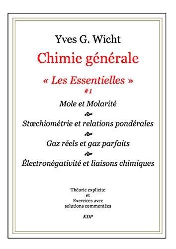 Chimie générale, Les Essentielles #1: Mole, molarité, stoechiométrie, etc. par Yves G. Wicht