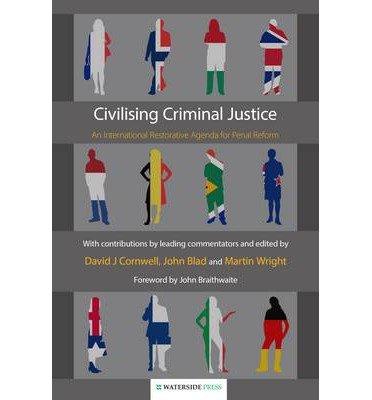 [(Civilising Criminal Justice: An International Restorative Agenda for Penal Reform)] [ Edited by David J. Cornwell, Edited by John Blad, Edited by Martin Wright ] [July, 2013]