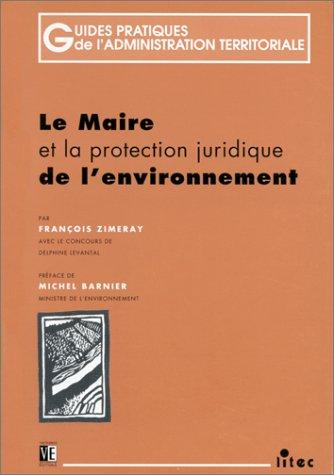 Le maire et la protection juridique de l'environnement, 1re édition (ancienne édition) par F. Zimeray