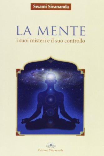 La mente. I suoi misteri e il suo controllo por Swami Saraswati Sivananda