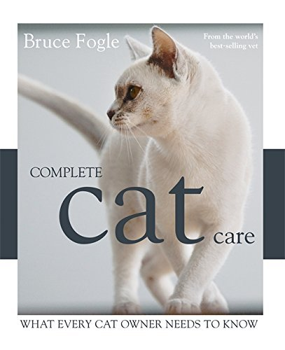 Complete Cat Care: What Every Cat Owner Needs to Know by Bruce Fogle (2011-03-23)