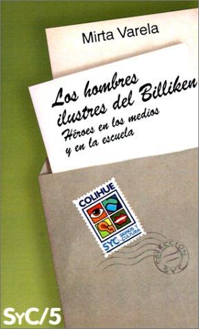Los Hombres Ilustres del Billiken: Heroes En Los Medios y En La Escuela (Comunicacion) por Mirta Varela