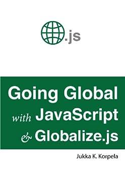 Going Global with JavaScript and Globalize.js (English Edition) de [Korpela, Jukka]