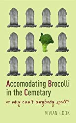 Accomodating Brocolli In The Cemetary: or why can't anybody spell? by Vivian Cook (2005-09-08)