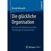 Die glückliche Organisation: Chancen und Hürden für positive Psychologie im Unternehmen