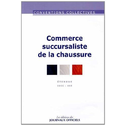 Commerce succursaliste de la chaussure - Convention collective nationale étendue 13ème édition - Brochure n°3120 - IDCC : 468