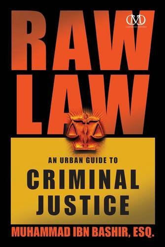 Raw Law: An Urban Guide to Criminal Justice by Muhammad Ibn Bashir Esq. (2011-02-15)