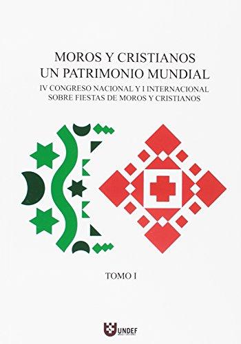 Moros y cristianos, un patrimonio mundial: IV Congreso nacional y I internacional: 2 (Publicacions Institucionals Universitat d'Alacant)