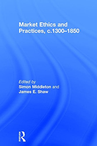 Market Ethics and Practices, c.1300–1850